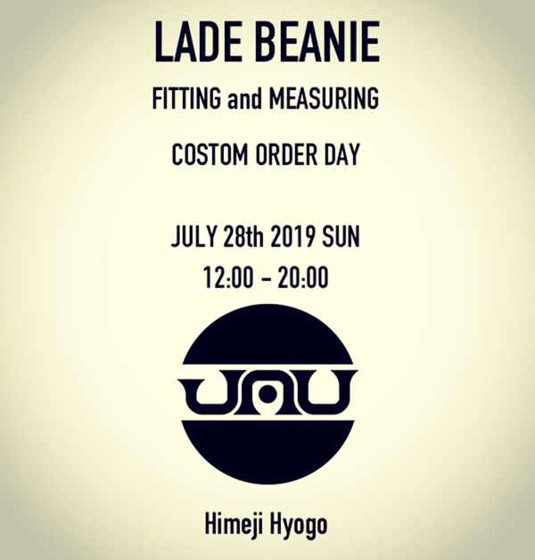 """LADE beanie 採寸オーダー会""  2019年7月28日(日) 12:00 ~ 20:00 @jau_himeji"